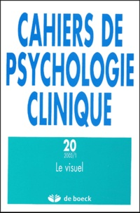 De Boeck - Cahiers de psychologie clinique N° 20/2003 : Le visuel.