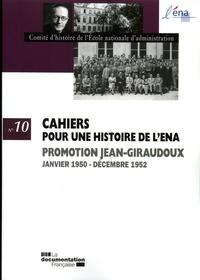 Comité d'histoire de l'ENA - Cahiers pour une histoire de l'ENA N° 10 : Promotion Jean-Giraudoux - Janvier 1950 - Décembre 1952.