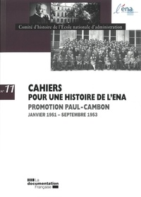 Comité d'histoire de l'ENA - Cahiers pour une histoire de l'ENA N° 11 : Promotion Paul-Cambon - Janvier 1951 - Septembre 1953.