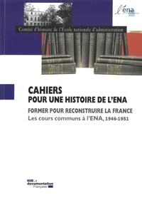 Comité d'histoire de l'ENA - Cahiers pour une histoire de l'ENA N° 12 : Former pour reconstruire la France - Les cours communs à l'ENA, 1946-1951.