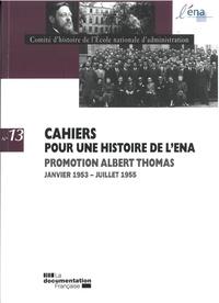Comité d'histoire de l'ENA - Cahiers pour une histoire de l'ENA N° 13 : Promotion Albert Thomas - Janvier 1953 - Juillet 1955.