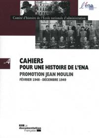 Comité d'histoire de l'ENA - Cahiers pour une histoire de l'ENA N° 4 : Promotion Jean Moulin - Février 1948 - Décembre 1949.
