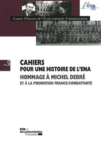 Comité d'histoire de l'ENA - Cahiers pour une histoire de l'ENA N° 5 : Hommage à Michel Debré et à la promotion France-Combattante.