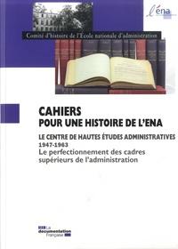 Comité d'histoire de l'ENA - Cahiers pour une histoire de l'ENA N° spécial : Le Centre de Hautes Etudes Administratives 1947-1963 - Le perfectionnement des cadres supérieurs de l'administration.