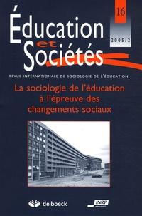 Jean-Louis Derouet et Marie-Claude Derouet-Besson - Education et Sociétés N° 16, 2005/2 : La sociologie de l'éducation à l'épreuve des changements sociaux.