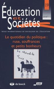 Marie-Claude Derouet-Besson - Education et Sociétés N° 19, 2007/1 : Le quotidien du politique : ruse, souffrances et petits bonheurs.