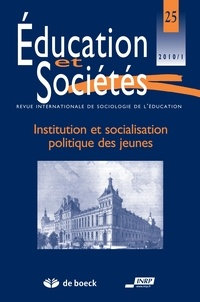 Régis Cortéséro et Jean-Louis Derouet - Education et Sociétés N° 25, 2010/1 : Institution et socialisation politique des jeunes - Institution et socialisation politique des jeunes.