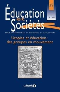 Jean-Louis Derouet - Education et Sociétés N° 37, 2016/1 : Utopies et éducation : des groupes en mouvement.