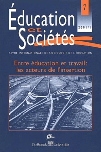 De Boeck - Education et Sociétés N° 7, 2001/1 : Entre éducation et travail : les acteurs de l'insertion.