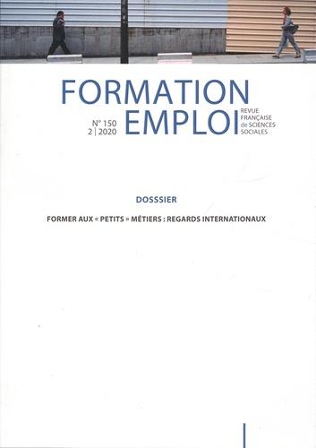 """Formation Emploi N° 150 Former aux """"petits"""" métiers. Regards internationaux"""