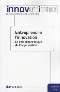 Stéphane Callens - Innovations N° 27/2008/1 : Entreprendre l'innovation - Le rôle diachronique de l'organisation.