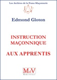 Edmond Gloton - Instruction maçonnique aux apprentis.