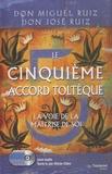 Miguel Ruiz et José Ruiz - Le cinquième accord toltèque - La voie de la maîtrise de soi. 5 CD audio