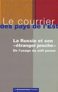Thomas Gomart et Margot Light - Le courrier des pays de l'Est N° 1055, Mai-juin 20 : La Russie et son étranger proche - De l'usage du soft power.