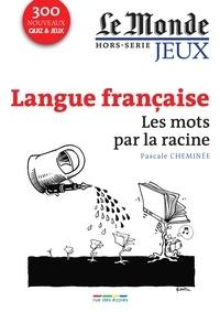 Pascale Cheminée - Le Monde Hors-série jeux : Langue française - Les mots par la racine.
