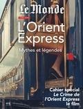 Garnier - Le Monde Hors série : L'Orient Express - Mythes et Légendes.