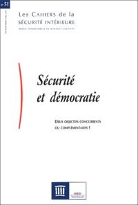 Pasquale Pasquino et Clémentine Olivier - Les Cahiers de la Sécurité Intérieure N° 51 premier trimes : Sécurité et démocratie - Deux objectifs concurrents ou complémentaires ?.