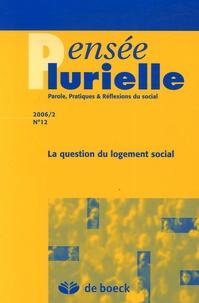 Jean Foucart et Sabine Vassart - Pensée plurielle N° 12/2006/2 : La question du logement social.