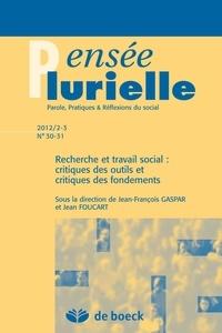 Jean-François Gaspar et Jean Foucart - Pensée plurielle N° 30-31/2012/2-3 : Recherche et travail social : critiques des outils et critiques des fondements.