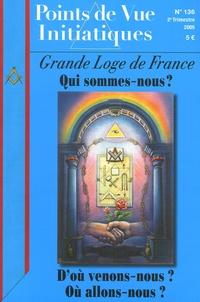 Alain Pozarnik - Points de Vue Initiatiques N° 136, 2e Trimestre : Grande Loge de France - Qui sommes-nous ? D'où venons-nous ? Où allons-nous ?.