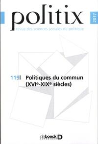 Brigitte Gaïti et Yannick Barthe - Politix N°119/2017 : Politiques du commun (XVIe-XIXe siècles).