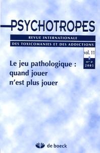 Marc Valleur et Jean-Yves Trépos - Psychotropes Volume 11 N° 2/2005 : Le jeu pathologique : quand jouer n'est plus jouer.