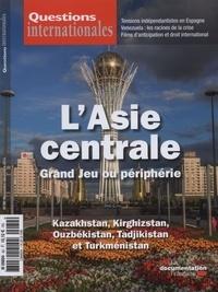 Serge Sur - Questions internationales N° 82, Novembre-déce : L'Asie centrale, Grand Jeu ou périphérie ? - Kazakhstan, Kirghizstan, Ouzbékistan, Tadjikistan et Turkménistan.