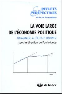 Paul Mandy - Reflets & Perspectives de la vie économique Tome 44 N° 1-2005 : La voie large de l'économie politique - Hommage à Léon-H Dupriez.