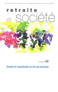 Annie Jolivet et Anne-Françoise Molinié - Retraite et société N° 49, Octobre 2006 : Santé et inaptitude en fin de carrière.