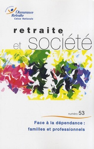 Marie-Thérèse Letablier et Florence Weber - Retraite et société N° 53, Janvier 2008 : Face à la dépendance : familles et professionnels.