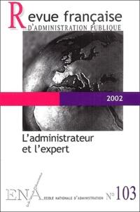 Marie-Christine Meininger et  Collectif - Revue française d'administration publique N° 103, 2002 : L'administrateur et l'expert.