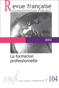 ENA - Revue française d'administration publique N° 104, 2002 : La formation professionnelle.