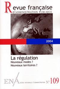 Gérard Timsit et Yves Gaudemet - Revue française d'administration publique N° 109/2004 : La régulation - Nouveaux modes ? Nouveaux territoires ?.