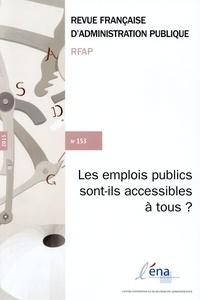 ENA - Revue française d'administration publique N° 153/2015 : Les emplois publics sont-ils accessibles à tous ?.