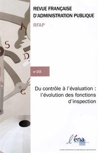 Jean-Luc Pissaloux - Revue française d'administration publique N° 155/2015 : Du contrôle à l'évaluation : l'évolution des fonctions d'inspection.