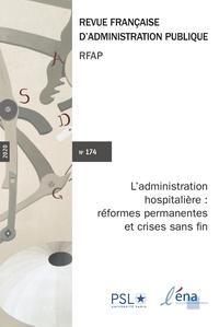 ENA - Revue française d'administration publique N° 174/2020 : L'administration hospitalière : réformes permanentes et crises sans fin.