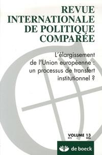 Sabine Saurugger et Yves Surel - Revue internationale de politique comparée Volume 13 N° 2/2006 : L'élargissement de l'Union européenne : un processus de transfert institutionnel ?.