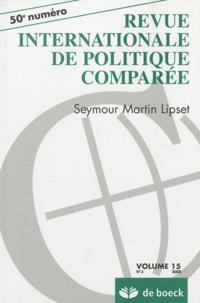 Michel Hastings et Daniel-Louis Seiler - Revue internationale de politique comparée Volume 15 N° 3/2008 : Seymour Martin Lipset.
