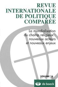 Raphaël Liogier et Hélène Legeay - Revue internationale de politique comparée Volume 16 N° 1/2009 : La mondialisation du champs religieux : nouveaux acteurs et nouveaux enjeux.