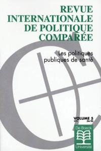 De Boeck - Revue internationale de politique comparée Volume 5 N° 2/1998 : Les politiques publiques de santé.