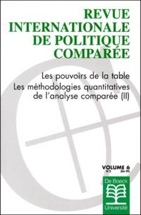 De Boeck - Revue internationale de politique comparée Volume 6 N° 2/1999 : Les pouvoirs de la table et les méthodologies quantitatives de l'analyse comparée - 2e partie.
