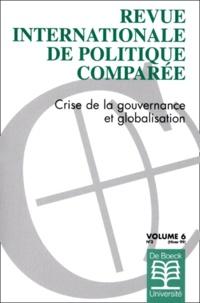 Pierre Müller et  Collectif - Revue internationale de politique comparée Volume 6 N° 3/1999 : Crise de la gouvernance et globalisation.