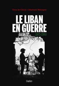 Dima de Clerck et Stéphane Malsagne - Le Liban en guerre (1975-1990).