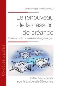Dimitra-Georgia Tsiaklagkanou - Le renouveau de la cession de créance - Etude de droit comparé, droits français et grec.