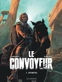 Dimitri Armand et Tristan Roulot - Le Convoyeur Tome 1 : Nymphe.
