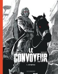 Dimitri Armand et Tristan Roulot - Le Convoyeur - Tome 1, Nymphe.