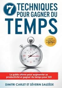 Dimitri Carlet et Séverin Sauzède - 7 techniques pour gagner du temps - Le guide ultime pour augmenter sa productivité et gagner du temps pour soi.