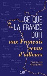 Dimitri Casali et Céline Bathias - Ce que la France doit aux français venus d'ailleurs.
