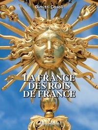 Dimitri Casali - La France des rois de France.