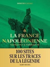 Dimitri Casali et Marin Menzin - La France napoléonienne - Napoléon Ier & Napoléon III.